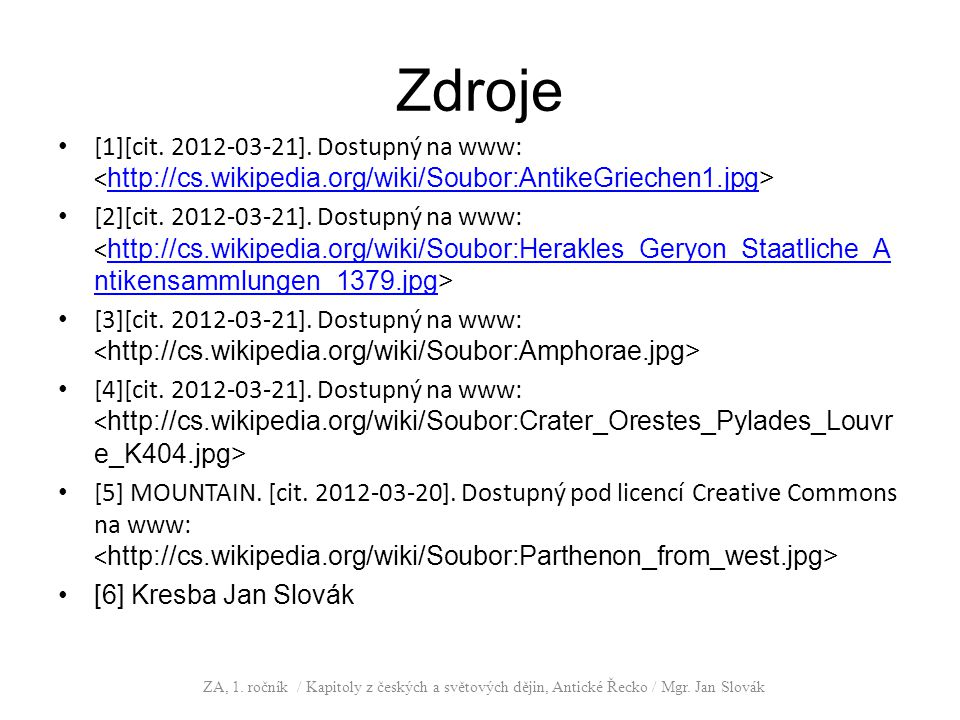 Zdroje [1][cit. 2012-03-21]. Dostupný na www: <http://cs.wikipedia.org/wiki/Soubor:AntikeGriechen1.jpg>